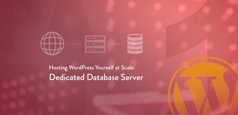 """Hosting WordPress Yourself at Scale Part 1 – Dedicated Database<span class=""""no-widows""""></span>Server"""