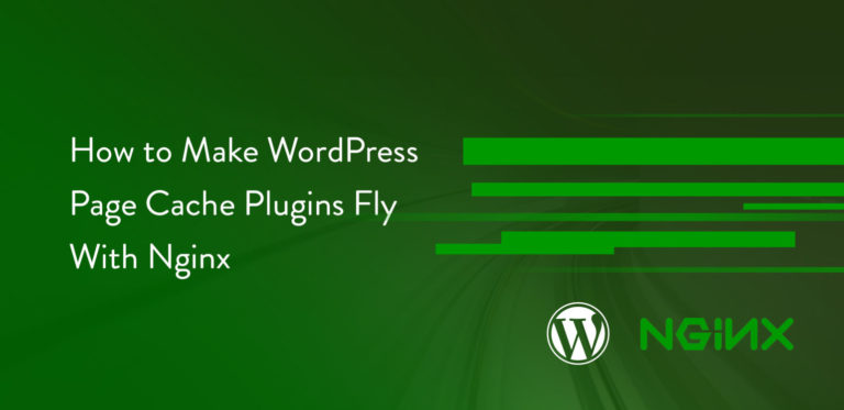 "How to Make WordPress Page Cache Plugins Fly With<span class=""no-widows""> </span>Nginx"