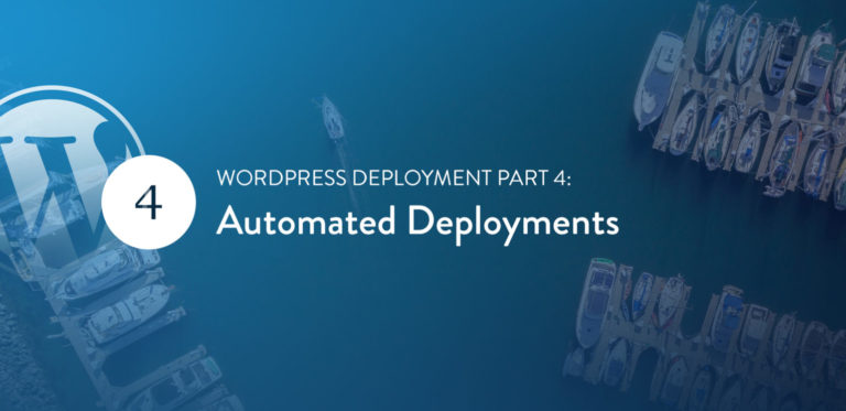 WordPress Deployment Part 4: Automated Deployments