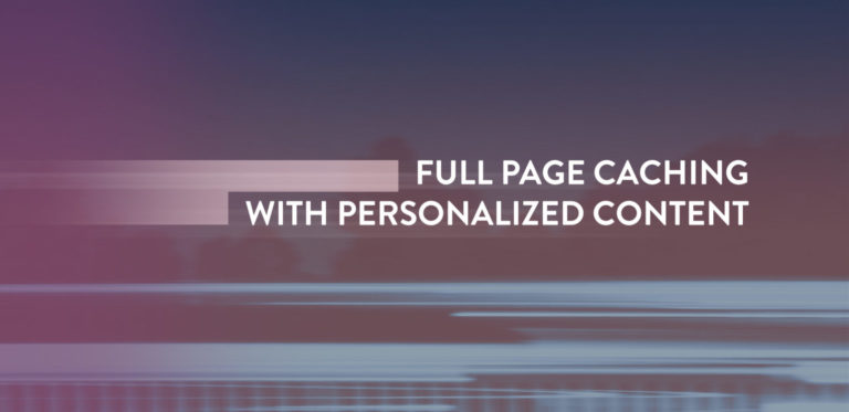 Full Page Caching With Personalized Dynamic Content