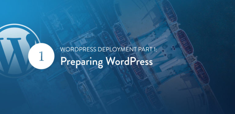 WordPress Deployment Part 1: Preparing WordPress