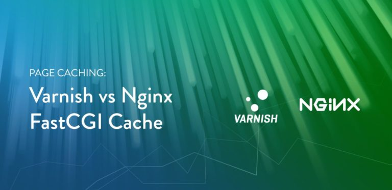 "Page Caching: Varnish Vs Nginx FastCGI Cache 2018<span class=""no-widows""> </span>Update"
