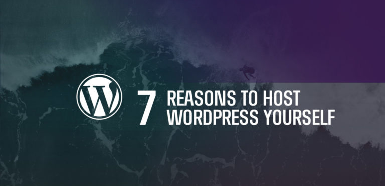 "7 Reasons to Host WordPress<span class=""no-widows""> </span>Yourself"