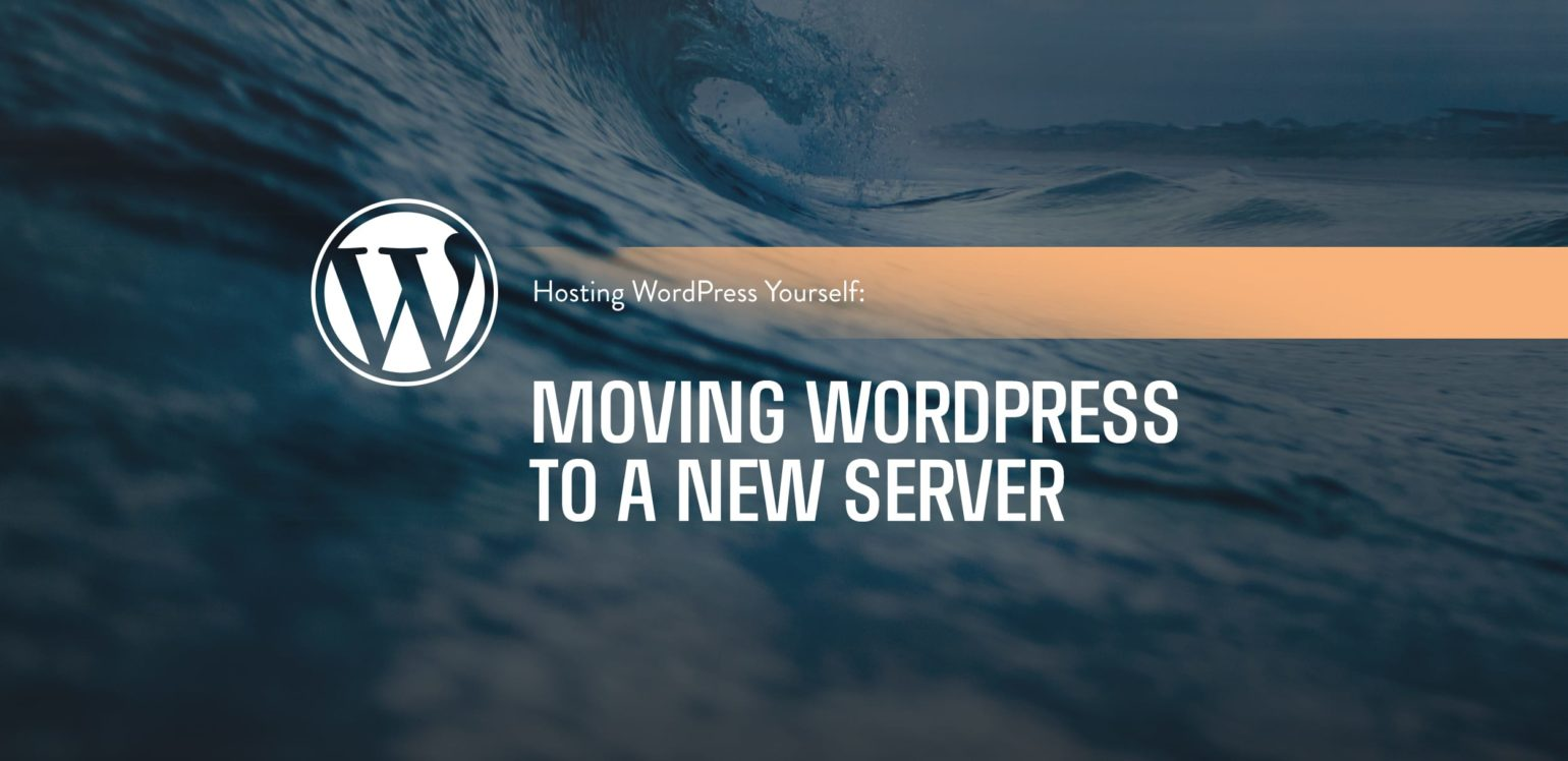 Hosting WordPress Yourself - Moving WordPress to a new server
