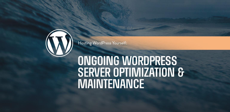 Hosting WordPress Yourself Ongoing WordPress Server Optimization & Maintenance