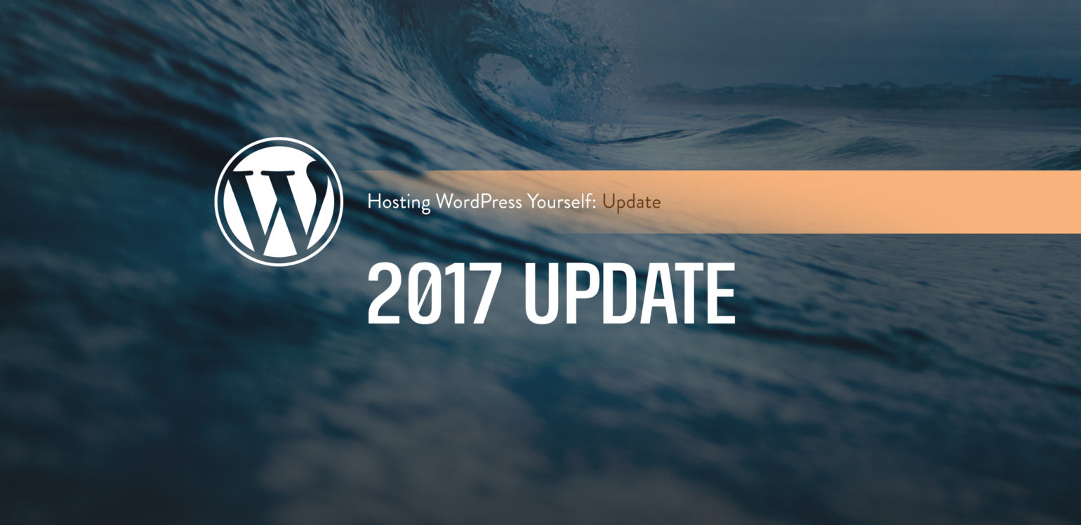 Hosting WordPress Yourself 2017 update
