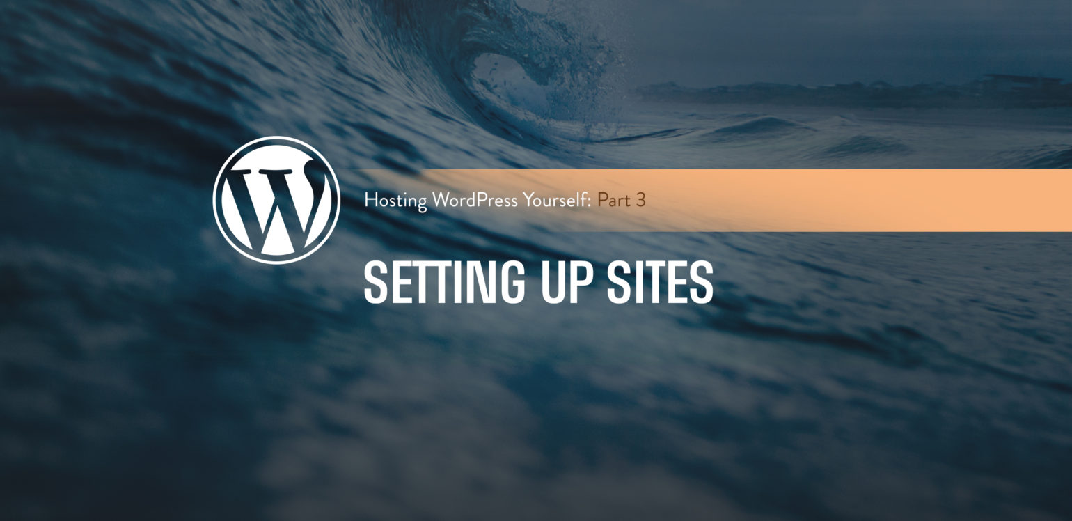 Hosting WordPress Yourself Part 3