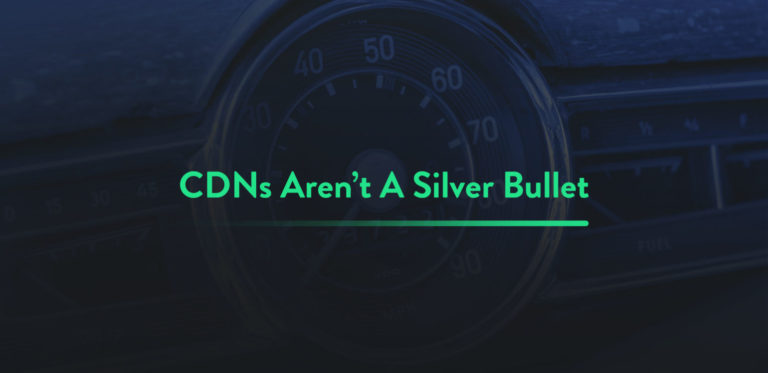 A CDN Isn't a Silver Bullet for Performance