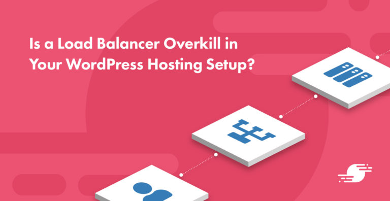 "Is a Load Balancer Overkill in Your WordPress Hosting<span class=""no-widows""> </span>Setup?"
