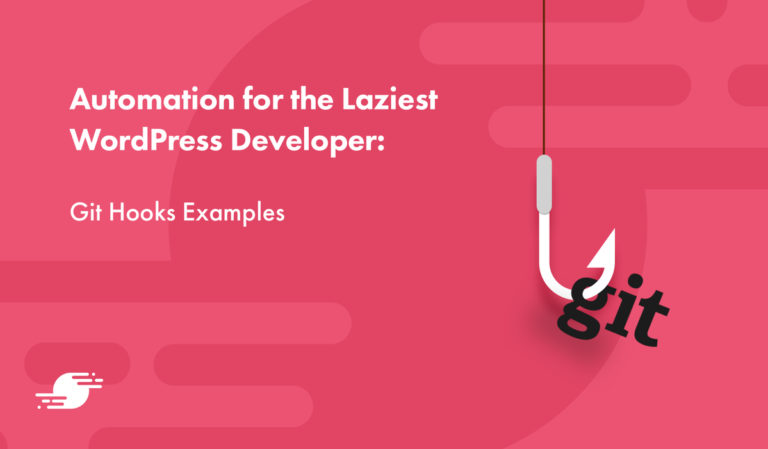 Automation for the Laziest WordPress Developer: Git Hooks Examples