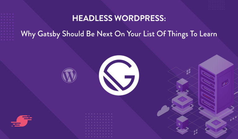 Headless WordPress: Why Gatsby Should Be Next on Your List of Things to Learn