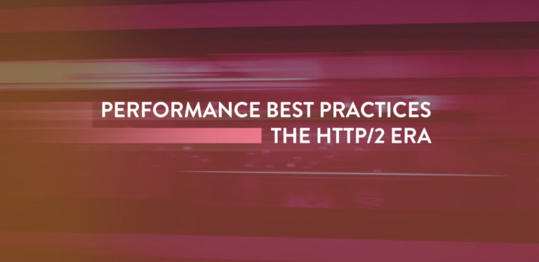 """Performance Best Practices in the HTTP/2<span class=""""no-widows""""></span>Era"""