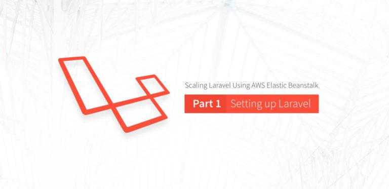 "Scaling Laravel Using AWS Elastic Beanstalk Part1: Setting up<span class=""no-widows""></span>Laravel"