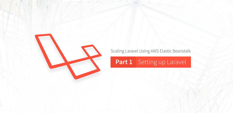 Scaling Laravel Using AWS Elastic Beanstalk Part 1: Setting up Laravel - SpinupWP